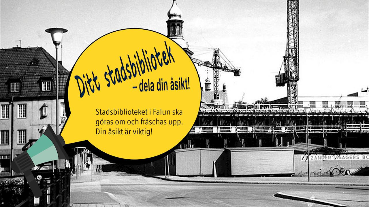 """Visar bygget av Falu stadsbibliotek i slutet av 1960-talet. Byggnadsställningar, endast första våningen är byggd. Ovanpå ligger en pratbubbla som kommer ur en megafon. I pratbubblan står texten """"Ditt stadsbibliotek - din åsikt! Stadsbiblioteket i Falun ska göras om och fräschas upp. Din åsikt är viktig!"""". Svartvitt foto med illustrerad pratbubbla ovanpå."""